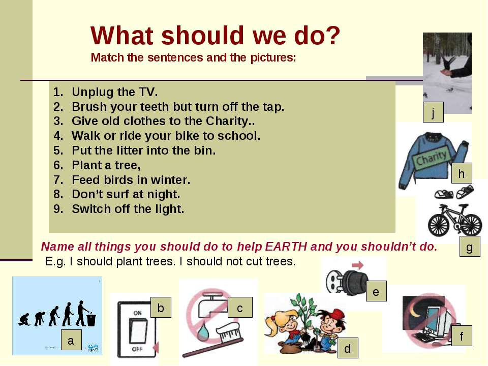 What should we do? Match the sentences and the pictures: b c e f j h g Unplug...