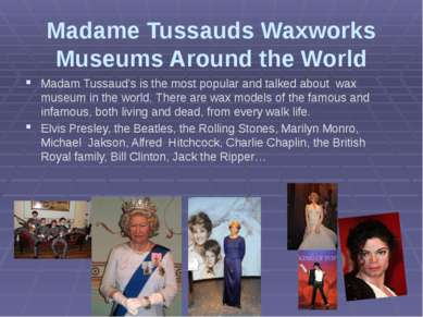 Madame Tussauds Waxworks Museums Around the World Madam Tussaud's is the most...