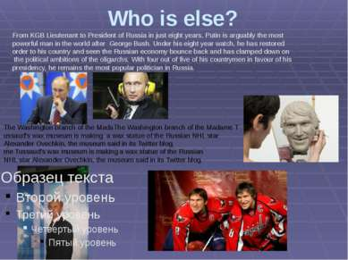 Who is else? From KGB Lieutenant to President of Russia in just eight years, ...