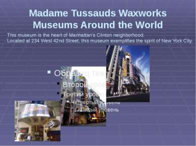 Madame Tussauds Waxworks Museums Around the World This museum is the heart of...