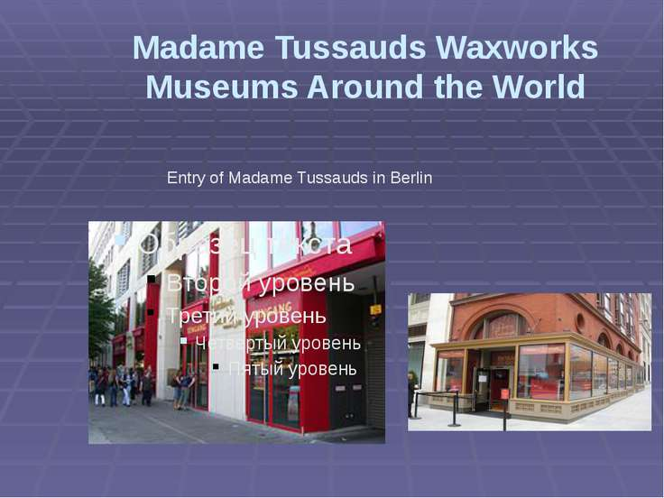 Madame Tussauds Waxworks Museums Around the World Entry of Madame Tussauds in...