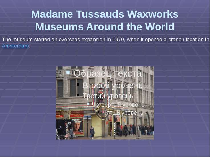 Madame Tussauds Waxworks Museums Around the World The museum started an overs...