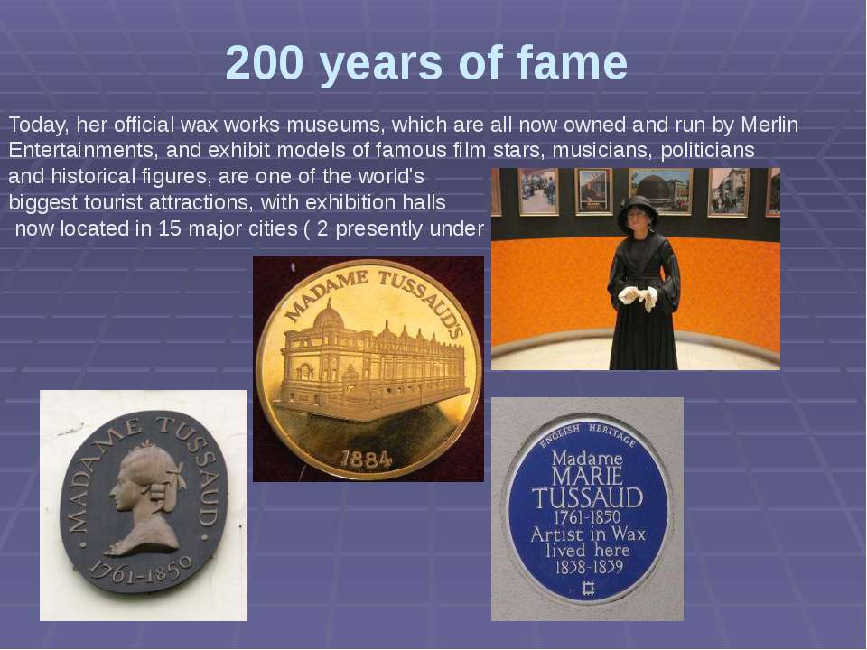 200 years of fame Today, her official wax works museums, which are all now ow...
