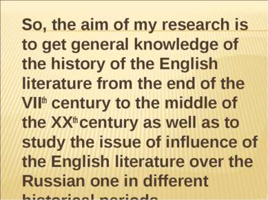 So, the aim of my research is to get general knowledge of the history of the ...