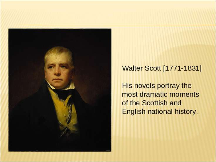 Walter Scott [1771-1831] His novels portray the most dramatic moments of the ...