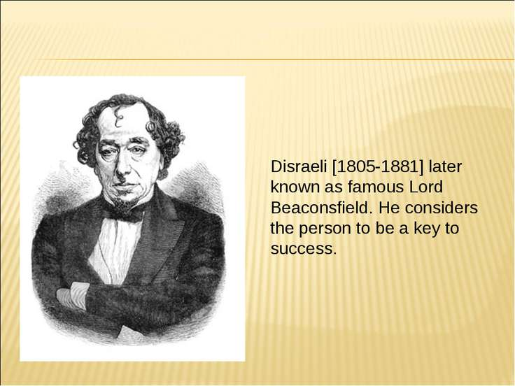 Disraeli [1805-1881] later known as famous Lord Beaconsfield. He considers th...