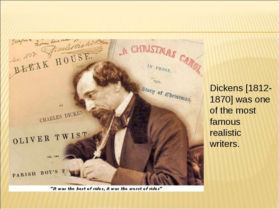 Dickens [1812-1870] was one of the most famous realistic writers.
