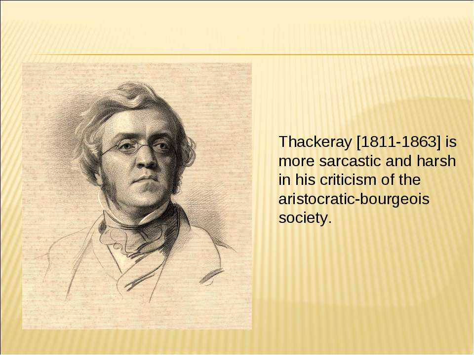 Thackeray [1811-1863] is more sarcastic and harsh in his criticism of the ari...