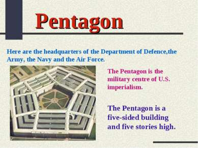 Pentagon Here are the headquarters of the Department of Defence,the Army, the...