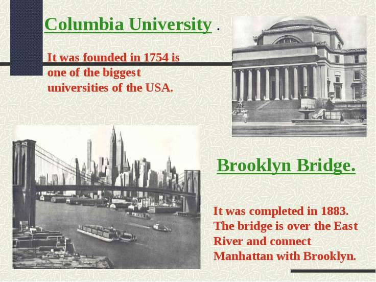 Columbia University . It was founded in 1754 is one of the biggest universiti...