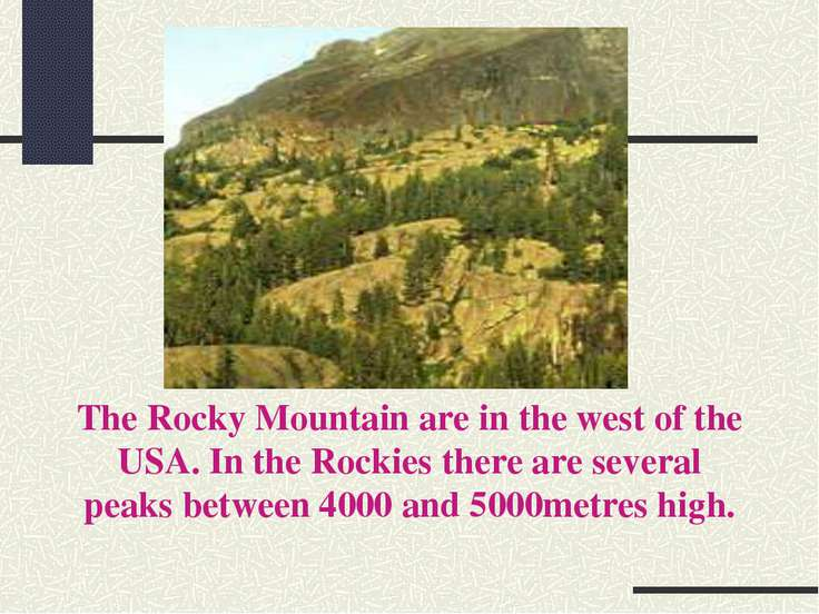 The Rocky Mountain are in the west of the USA. In the Rockies there are sever...