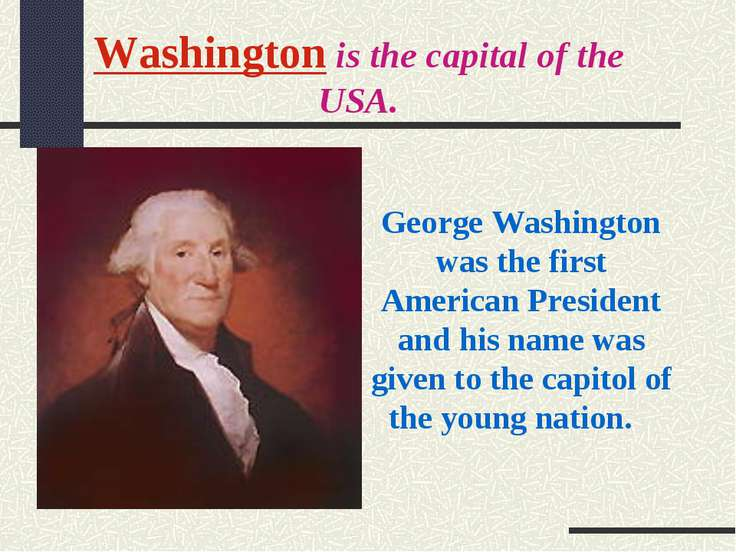 Washington is the capital of the USA. George Washington was the first America...