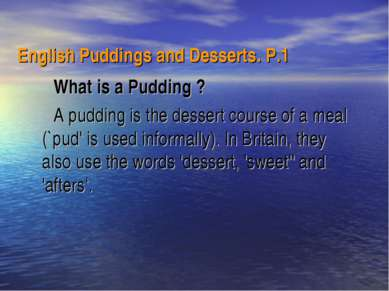 English Puddings and Desserts. Р.1  What is a Pudding ? A pudding is the dess...