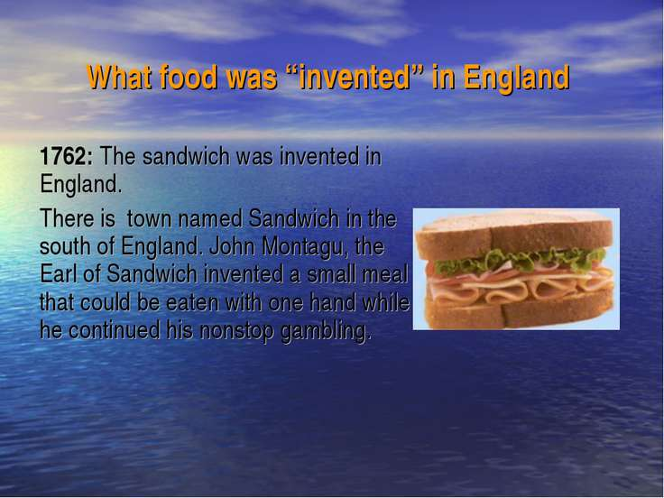"What food was ""invented"" in England 1762: The sandwich was invented in Englan..."