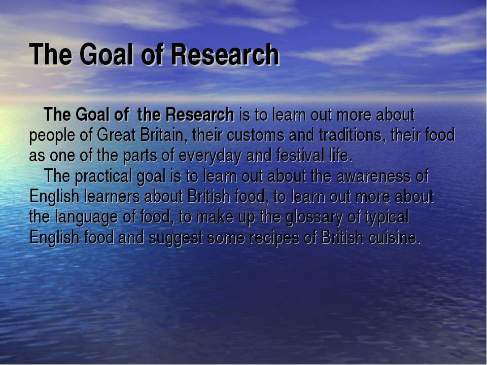 The Goal of Research The Goal of the Research is to learn out more about peop...