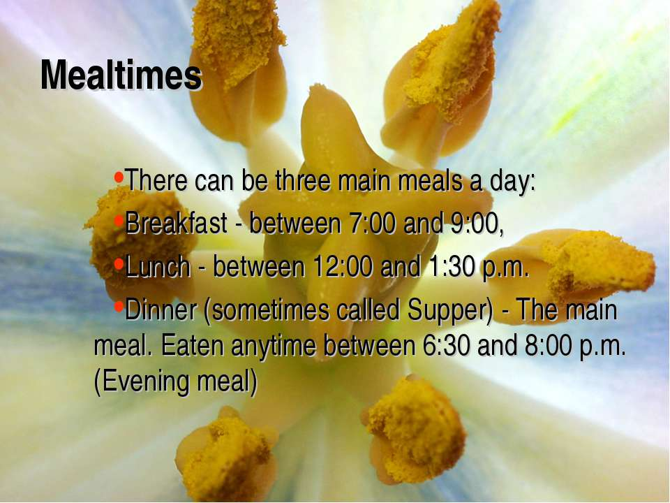 Mealtimes There can be three main meals a day: Breakfast - between 7:00 and 9...