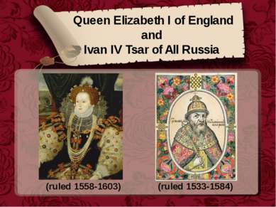Queen Elizabeth I of England and Ivan IV Tsar of All Russia (ruled 1558-1603)...