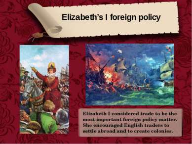 Elizabeth's I foreign policy Elizabeth I considered trade to be the most impo...
