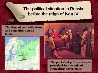 The political situation in Russia before the reign of Ivan IV The time of cen...
