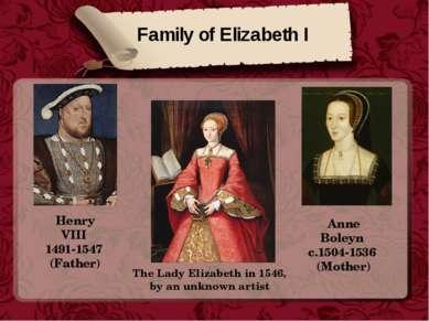 Family of Elizabeth I Henry VIII 1491-1547 (Father) Anne Boleyn c.1504-1536 (...