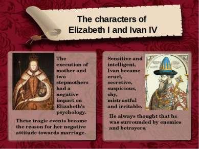 The characters of Elizabeth I and Ivan IV Sensitive and intelligent, Ivan bec...