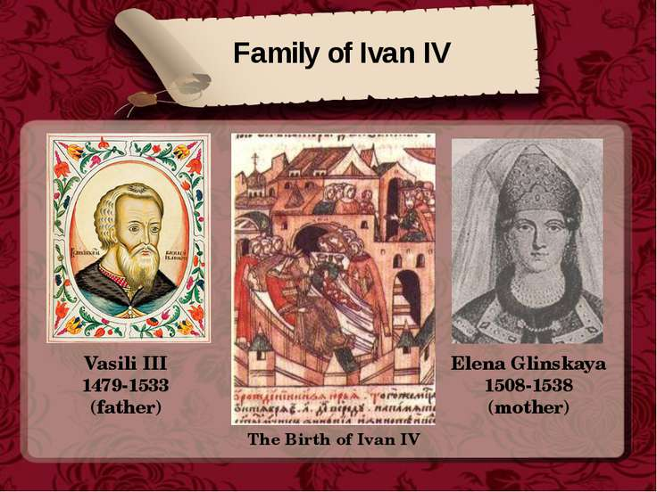 Family of Ivan IV Vasili III 1479-1533 (father) Elena Glinskaya 1508-1538 (mo...