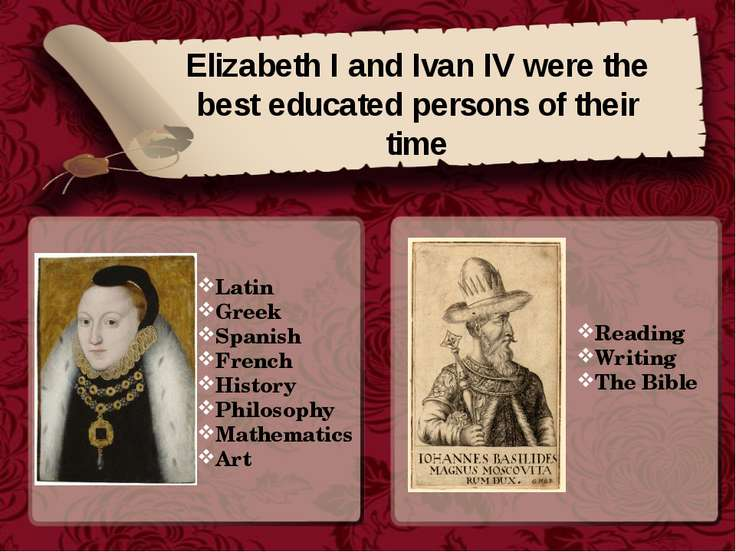 Elizabeth I and Ivan IV were the best educated persons of their time Latin Gr...