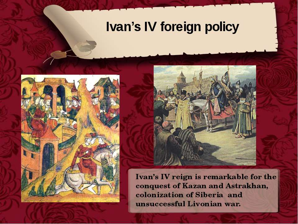 Ivan's IV foreign policy Ivan's IV reign is remarkable for the conquest of Ka...