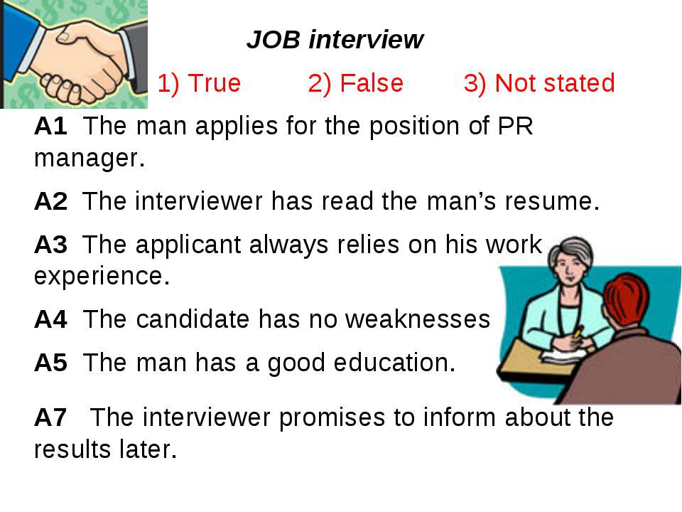 JOB interview 1) True 2) False 3) Not stated A1 The man applies for the posit...