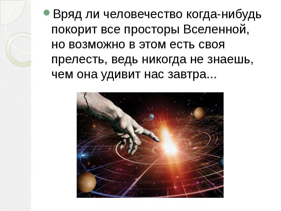 Вряд ли человечество когда-нибудь покорит все просторы Вселенной, но возможно...