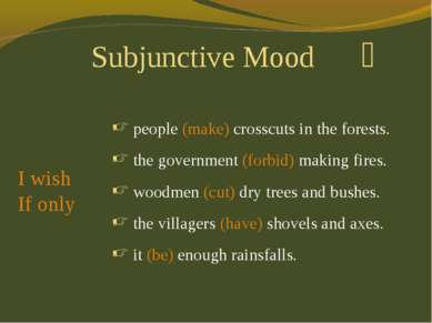 Subjunctive Mood people (make) crosscuts in the forests. the government (forb...