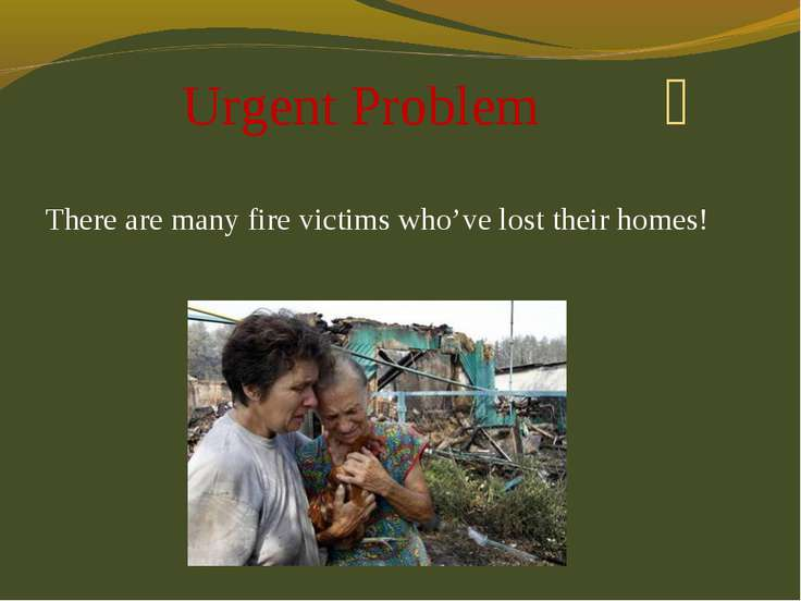 Urgent Problem There are many fire victims who've lost their homes!