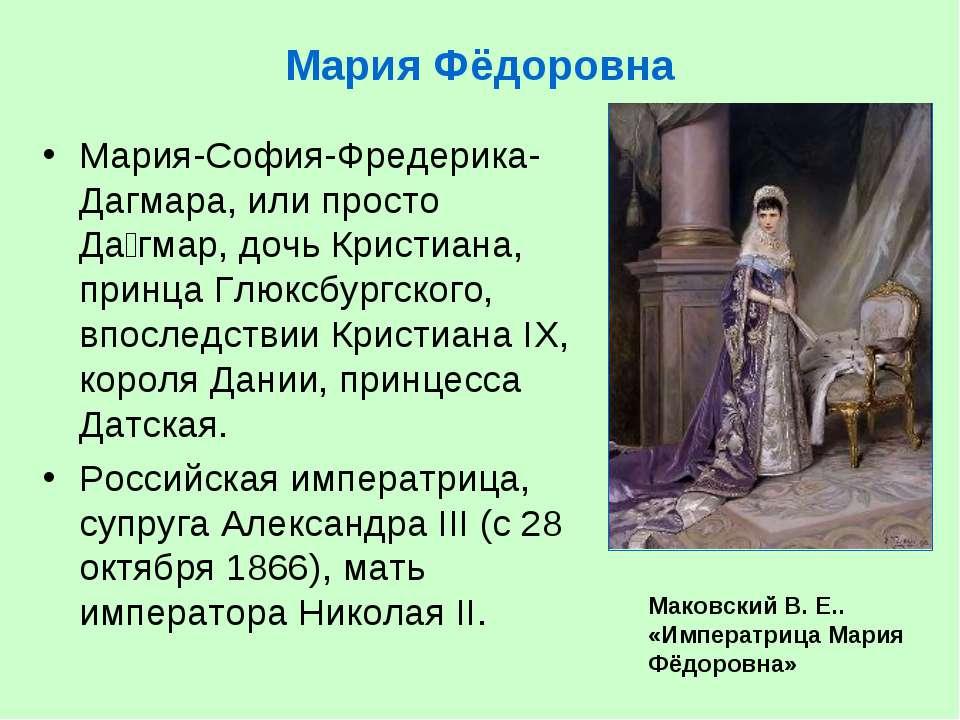 Мария Фёдоровна Мария-София-Фредерика-Дагмара, или просто Да гмар, дочь Крист...