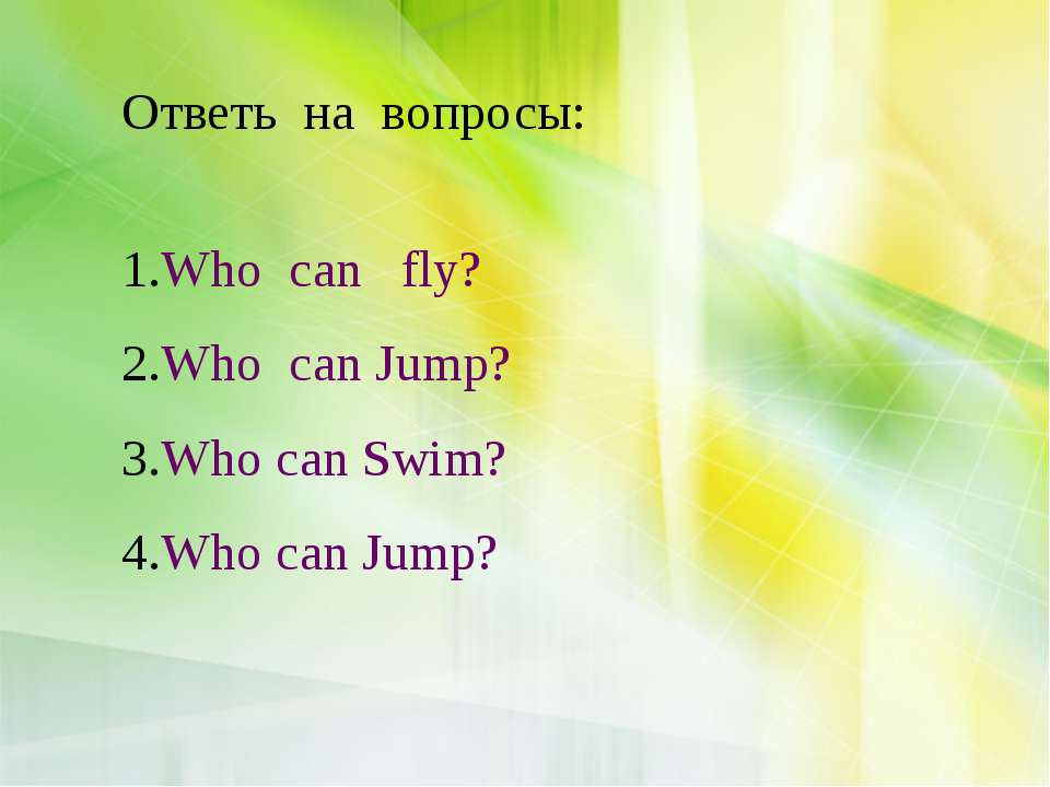Ответь на вопросы: Who can fly? Who can Jump? Who can Swim? Who can Jump?