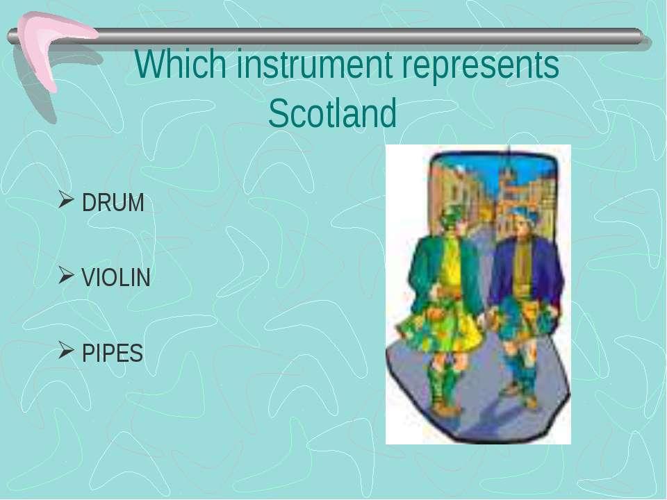 Which instrument represents Scotland DRUM VIOLIN PIPES