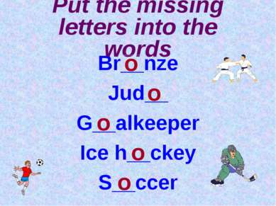 Put the missing letters into the words Br__nze Jud__ G__alkeeper Ice h__ckey ...