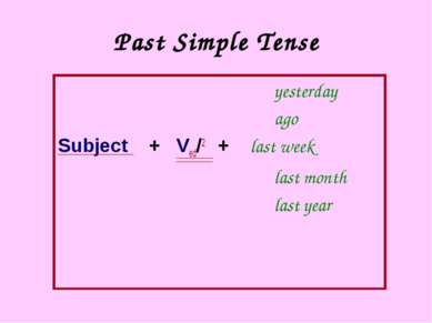 Past Simple Tense yesterday ago Subject + Ved/2 + last week last month last year
