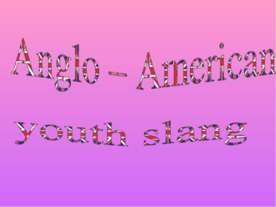 Anglo – American youth slang