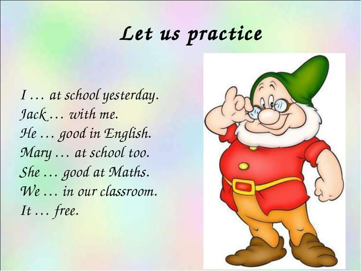 Let us practice I … at school yesterday. Jack … with me. He … good in English...