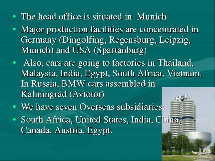 The head office is situated in Munich Major production facilities are concent...