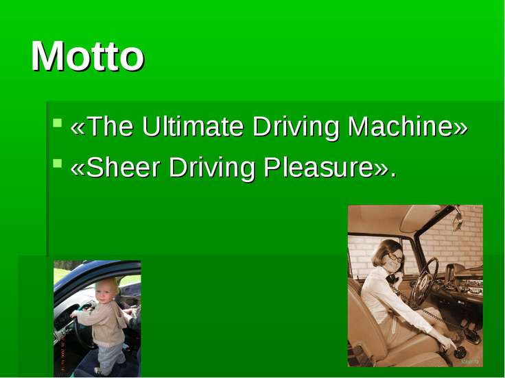 Motto «The Ultimate Driving Machine» «Sheer Driving Pleasure».