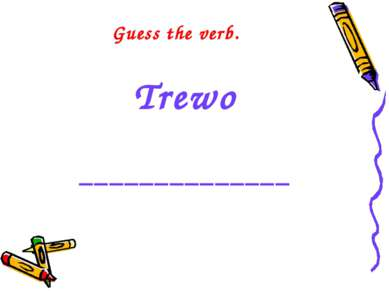 Guess the verb. Trewo ______________