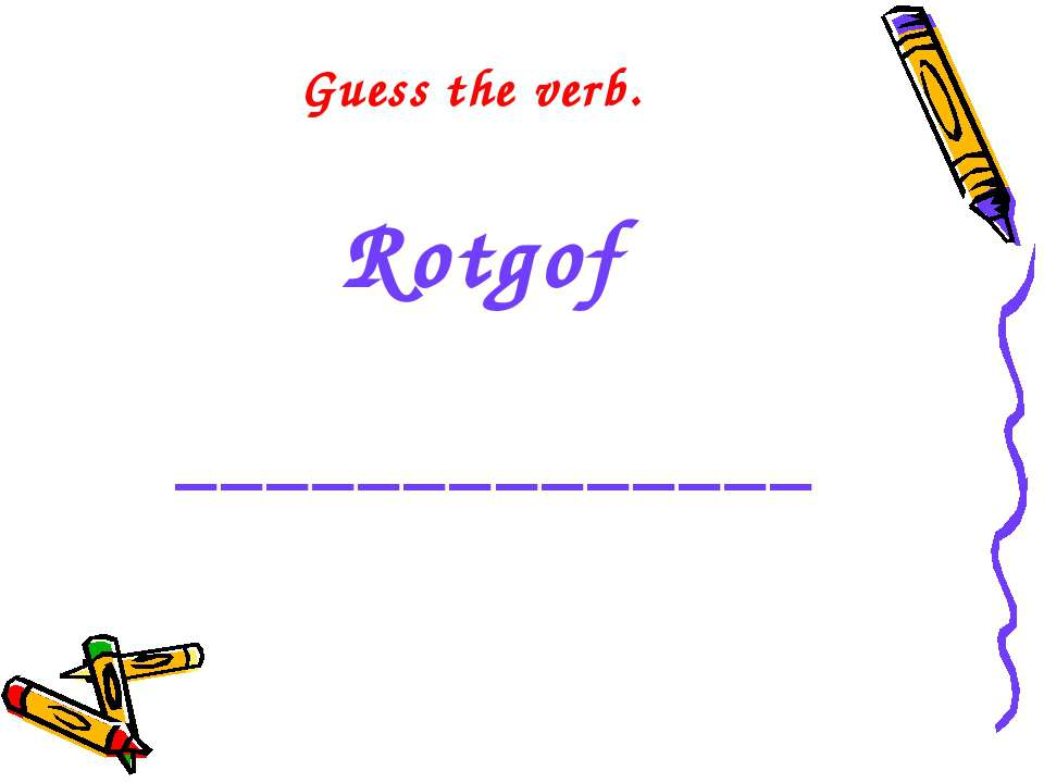 Guess the verb. Rotgof ______________