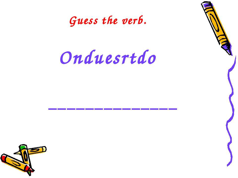 Guess the verb. Onduesrtdo ______________
