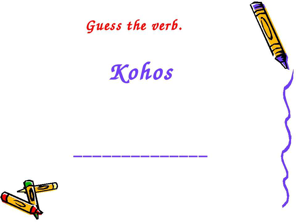 Guess the verb. Kohos ______________