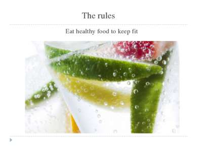 The rules Eat healthy food to keep fit