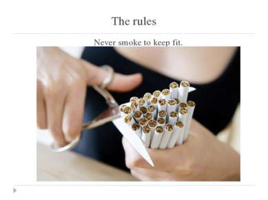 The rules Never smoke to keep fit.