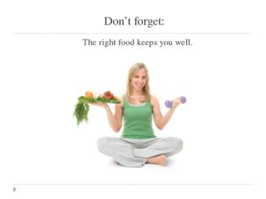 Don't forget: The right food keeps you well.