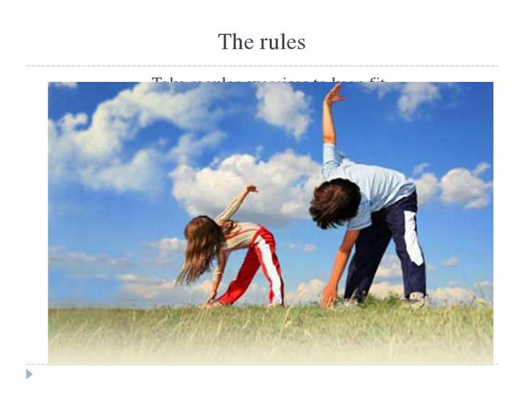 The rules Take regular exercises to keep fit.