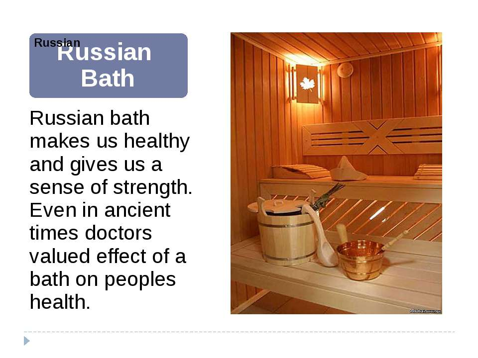 Russian bath makes us healthy and gives us a sense of strength. Even in ancie...